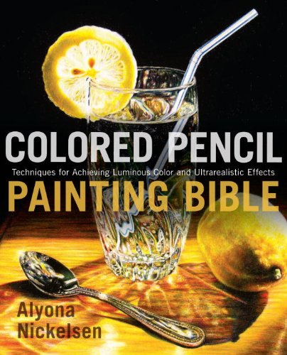 Colored Pencil Painting Bible: Techniques for Achieving Luminous Color and Ultrarealistic Effects (English Edition)