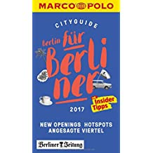 MARCO POLO Cityguide Berlin für Berliner 2017: Mit Insider-Tipps und Cityatlas. (MARCO POLO Cityguides)