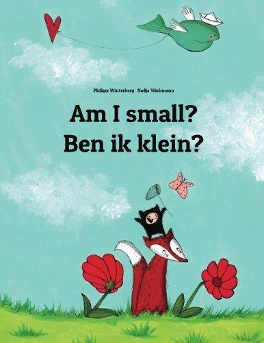Am I small? Ben ik klein?: Children's Picture Book English-Dutch (Bilingual Edition) by Philipp Winterberg (2014-01-02)