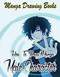 Manga Drawing Books: How to Draw Manga Male Characters: Learn Japanese Manga Eyes And Pretty Manga Face: Volume 5 (Drawing Manga Books : Pencil Drawings for Beginners)