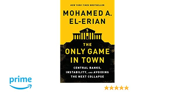 77a232c40db9 The Only Game in Town  Central Banks, Instability, and Avoiding the Next  Collapse  Amazon.de  Mohamed A. El-Erian  Fremdsprachige Bücher