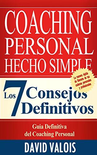 COACHING Personal Hecho Simple: Los 7 Consejos Definitivos por David Valois