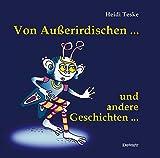 Von Außerirdischen ... und andere Geschichten - Heidi Teske