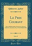 Telecharger Livres Le Prix Courant Vol 47 Revue Hebdomadaire Commerce Finance Industrie Assurance Etc 3 Avril 26 Juin 1914 Classic Reprint (PDF,EPUB,MOBI) gratuits en Francaise
