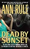[(Dead by Sunset: Perfect Husband, Perfect Killer)] [by: Ann Rule]