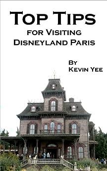 Top Tips for Visiting Disneyland Paris by [Yee, Kevin]