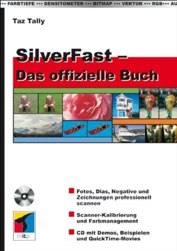 SilverFast - Das offizielle Buch: Fotos. Dias. Negative und Zeichnungen professionell scannen. Scanner-Kalibrierung und Farbmanagement. CD mit Demos. Beispielen und QuickTime-Movies (mitp Grafik) von Tally. Taz (2004) Taschenbuch