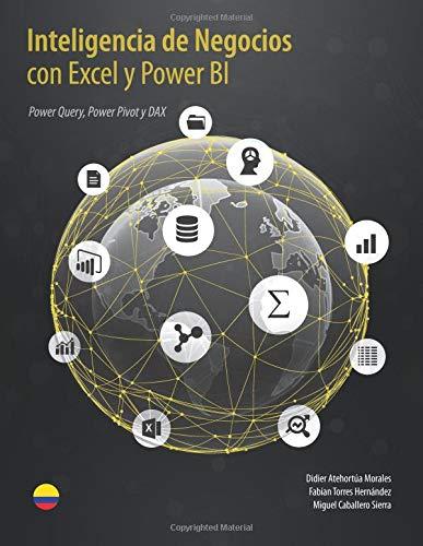 Inteligencia de Negocios con Excel y Power BI: Una Guía Exhaustiva para la: Preparación, Análisis y Visualización de Datos por Miguel Caballero