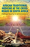 African Traditional Medicine at the Cross-Roads in South Africa: Challenges faced by its institutionalisation