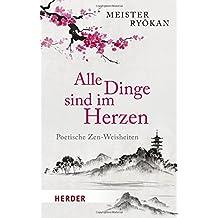 Alle Dinge sind im Herzen: Poetische Zen-Weisheiten (HERDER spektrum)