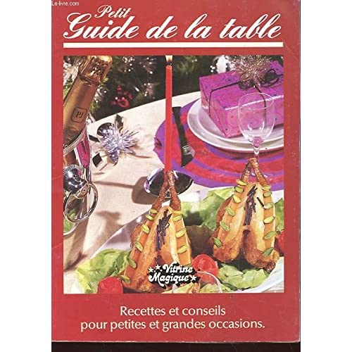 PETIT GUIDE DE LA TABLE - RECETTES ET CONSEILS POUR PETITES ET GRANDES OCCASIONS -ENTREES - POISSONS ET CRUSTACES - SAUCES - VIANDES - LEGUMES - FROMAGES - DESSERTS - VINS - CONSEIL