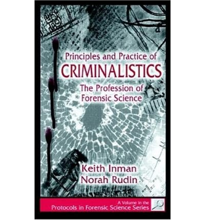 [Principles and Practices of Criminalistics: The Profession of Forensic Science] [by: Keith Inman]