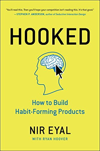 Hooked: How to Build Habit-Forming Products by Nir Eyal (2014-11-06)