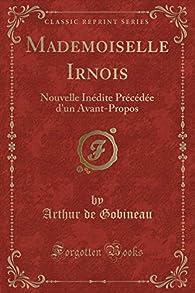 Mademoiselle Irnois: Nouvelle Inédite Précédée d'Un Avant-Propos par Arthur de Gobineau
