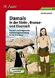 Damals in der Stein-, Bronze- und Eisenzeit: Die sach- und kindgerechte Kopiervorlagensammlung für die 3.-4. Klasse - Ursula Lassert