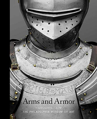 Arms and Armor: Highlights from the Philadelphia Museum of Art -