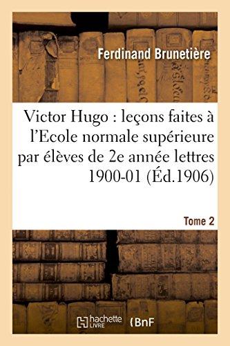 Victor Hugo : leçons faites à l'Ecole normale supérieure élèves de 2e année (lettres), 1900-01 T2