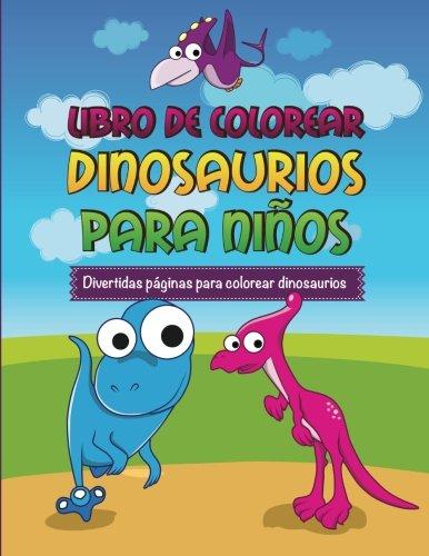 Libro de Colorear Dinosaurios Para Ninos Divertidas Paginas Para Colorear Dinosaurios por Speedy Publishing LLC
