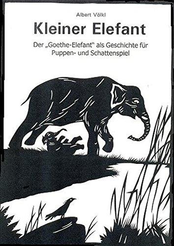 """Kleiner Elefant: Der \""""Goethe-Elefant\"""" als Geschichte für Puppen- und Schattenspiel"""