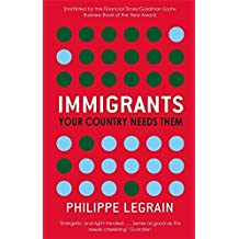 Immigrants: Your Country Needs Them. Philippe Legrain by Philippe Legrain (2009-02-01)