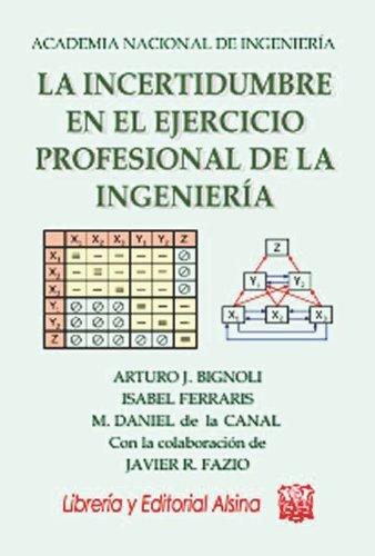 La incertidumbre en el ejercicio profesional de la Ingeniería por Arturo J. Bignoli