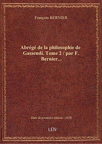 Abrégé de la philosophie de Gassendi. Tome 2 / par F. Bernier... par François BERNIER