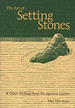 The Art of Setting Stones: & Other Writings from the Japanese Garden par [Keane, Marc Peter]