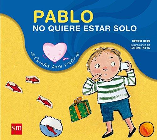 Pablo no quiere estar solo: un cuento sobre la timidez y la soledad (Cuentos para sentir) por Roser Rius Camps