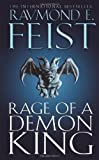 Rage of a Demon King (The Riftwar Cycle: The Serpentwar Saga Book 3, Book 11): Serpentwar Saga v. 3 by Feist, Raymond E. (2009) Paperback
