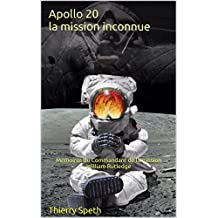 Apollo 20 la mission inconnue: Mémoires du Commandant de la mission William Rutledge (Apollo 19, 20 et 21) (French Edition)