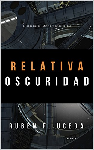 Relativa oscuridad: Relatos de ciencia ficción por Rubén F. Uceda