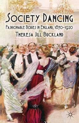 By Buckland, Theresa Jill, Dr ( Author ) [ Society Dancing: Fashionable Bodies in England, 1870-1920 By Jun-2011 Hardcover