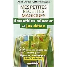 Mes petites recettes magiques green smoothies et jus détox : 100 boissons magiques ventre plat, digestion, anti-fatigue... 100% minceur