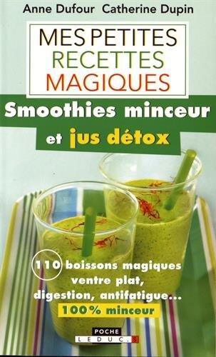 Mes petites recettes magiques green smoothies et jus dtox : 100 boissons magiques ventre plat, digestion, anti-fatigue... 100% minceur