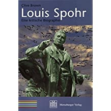 Louis Spohr: Eine kritische Biographie