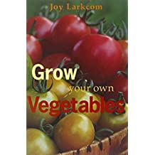 Grow Your Own Vegetables by Joy Larkcom (2002-05-16)
