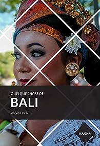 Quelque Chose de Bali par Alexia Dréau