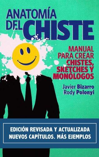 Anatomía del chiste: Manual para crear chistes, sketches y monólogos por Javier Bizarro