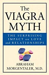 [ THE VIAGRA MYTH: THE SURPRISING IMPACT ON LOVE AND RELATIONSHIPS ] The Viagra Myth: The Surprising Impact on Love and Relationships By Morgentaler, Abraham ( Author ) Sep-2003 [ Hardcover ]
