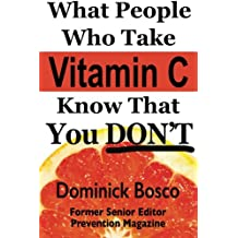 What People Who Take Vitamin C Know That You Don't: Volume 1 (What People Who Take Supplements Know That You Don't)