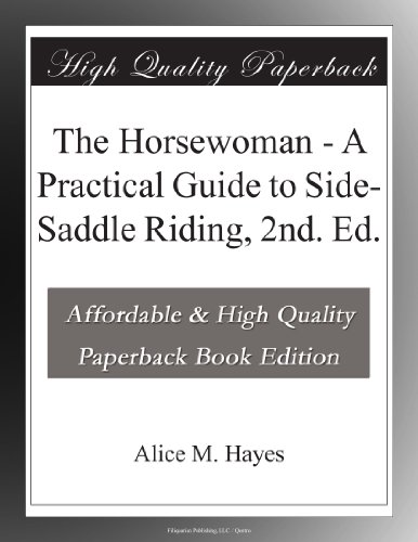 The Horsewoman - A Practical Guide to Side-Saddle Riding, 2nd. Ed. por Alice M. Hayes