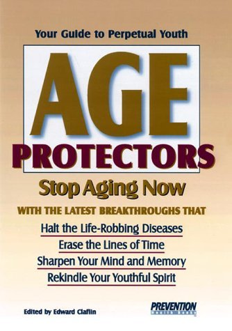 Age Protectors: Stop Aging Now with the Latest Breakthroughs That Halt the Life-Robbing Diseases, Erase the Lines of Time, Sharpen Your Mind and ... Spirit: Your Guide to Perpetual Youth by Edward Claflin (Editor) (1-Sep-2000) Paperback