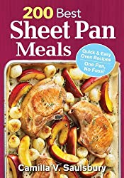 200 Best Sheet Pan Meals: Quick and Easy Oven Recipes One Pan, No Fuss! by Camilla Saulsbury (2016-03-01)