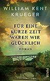 Buchinformationen und Rezensionen zu Für eine kurze Zeit waren wir glücklich: Roman von William Kent Krueger