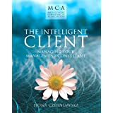The Intelligent Client: Managing Your Management Consultant (The Management Consultancies Association Series)