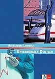 Unternehmen Deutsch Aufbaukurs. : Lehrbuch. B1 - B2