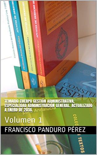 Temario Cuerpo Gestión Administrativa, especialidad Administración General. Actualizado a enero de 2018.: Volumen 1 (A2 1100) por Francisco Panduro Pérez
