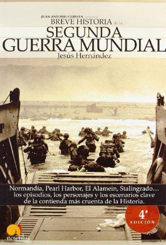 Breve historia de la Segunda Guerra Mundial: Normandía, Pearl Harbor, El Alamein, Stalingrado. los episodios, los personajes y los escenarios clave de la contienda más cruenta de la historia