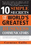 10 Simple Secrets of the World's Greatest Business Communicators 1st edition by Gallo, Carmine (2006) Paperback