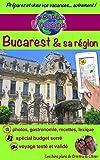 eGuide Voyage: Bucarest et sa région: Découvrez Bucarest, la capitale de la Roumanie, et ses alentours riches en culture, histoire, avec un patrimoine ... exceptionnel! (eGuide Voyage ville t. 12)